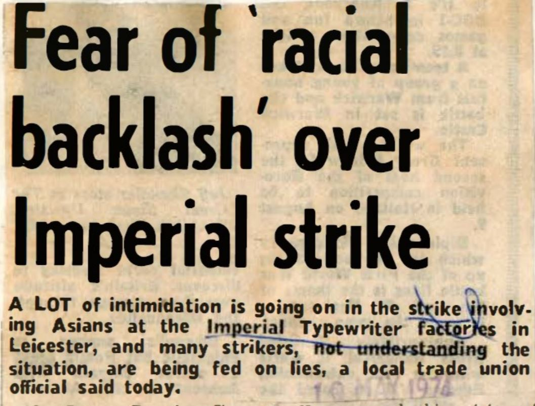 """A newspaper clipping with the headline """"Fear of 'racial backlash' over Imperial strike"""", followed by text saying """"A lot of intimidation is going on in the strike involving Asians at the Imperial Typewriter factories in Leicester, and many strikers, not understanding the situation, are being fed on lies, a local trade union official said today."""""""